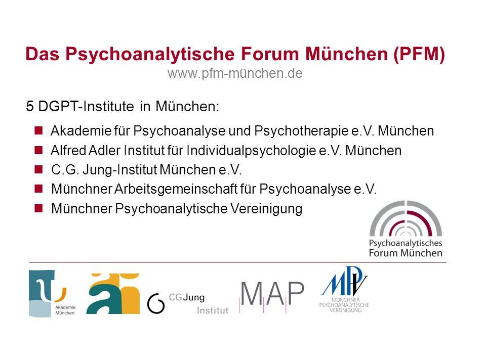 Das Psychoanalytische Forum München (PFM) www.pfm-münchen.de 5 DGPT-Institute in München: Akademie für Psychoanalyse und Psychotherapie e.V. München A