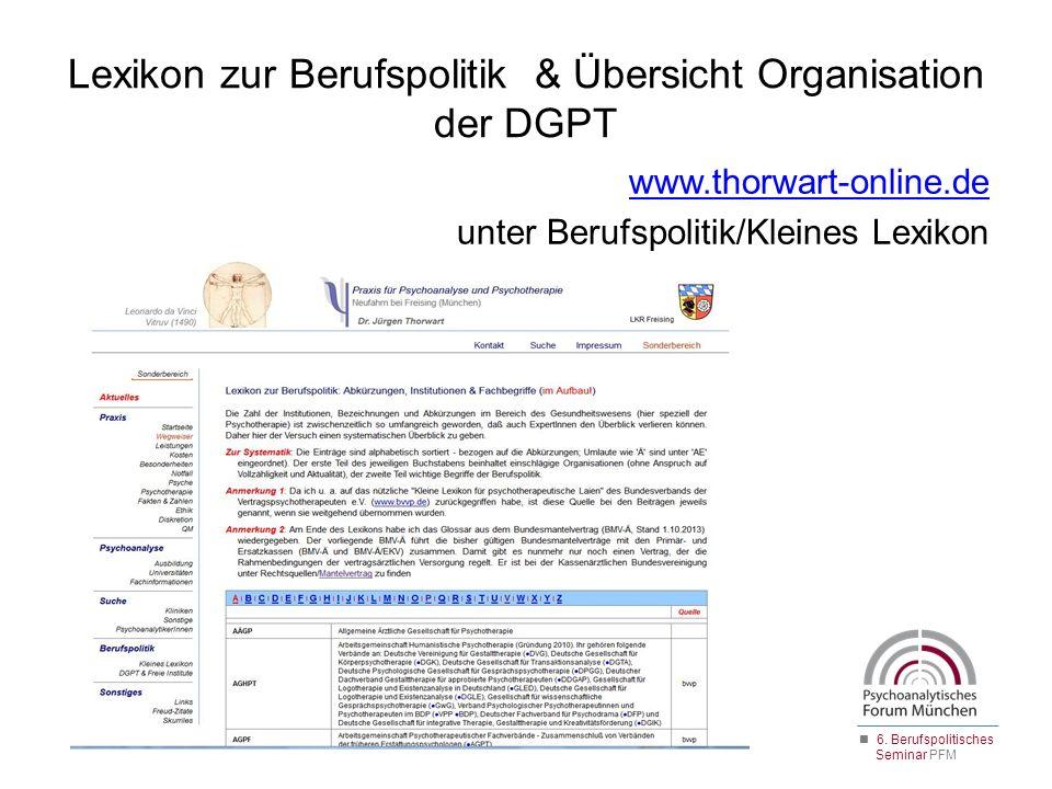 Lexikon zur Berufspolitik & Übersicht Organisation der DGPT www.thorwart-online.de unter Berufspolitik/Kleines Lexikon 6. Berufspolitisches Seminar PF