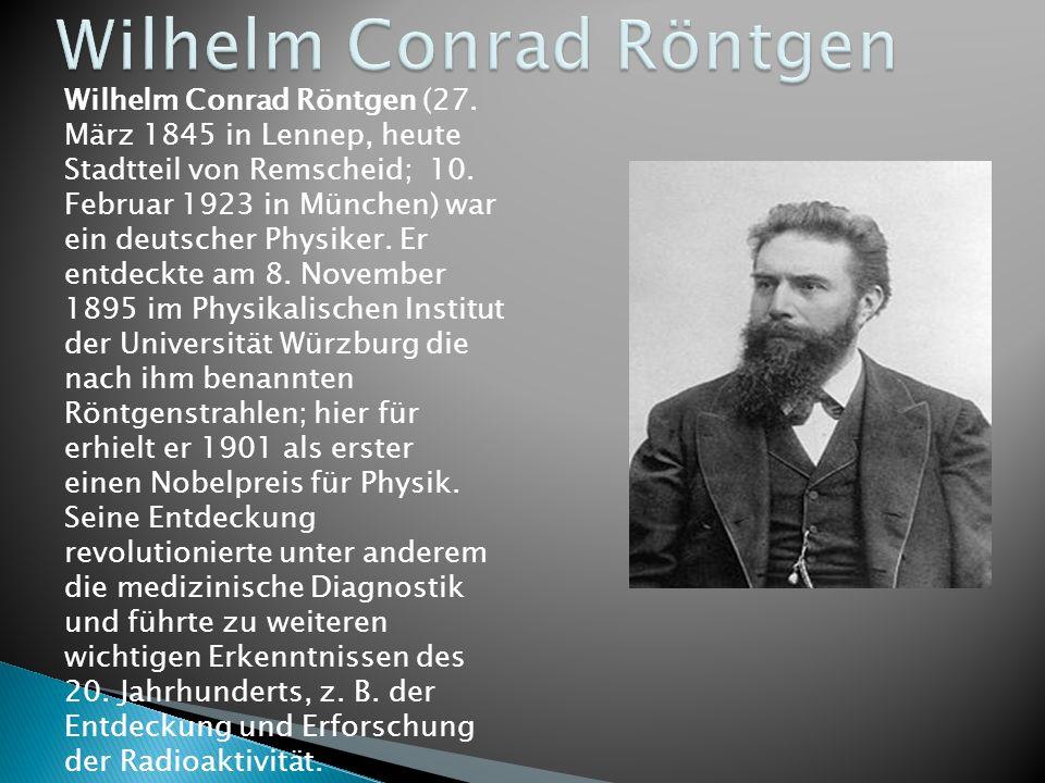 Wilhelm Conrad Röntgen (27. März 1845 in Lennep, heute Stadtteil von Remscheid; 10.