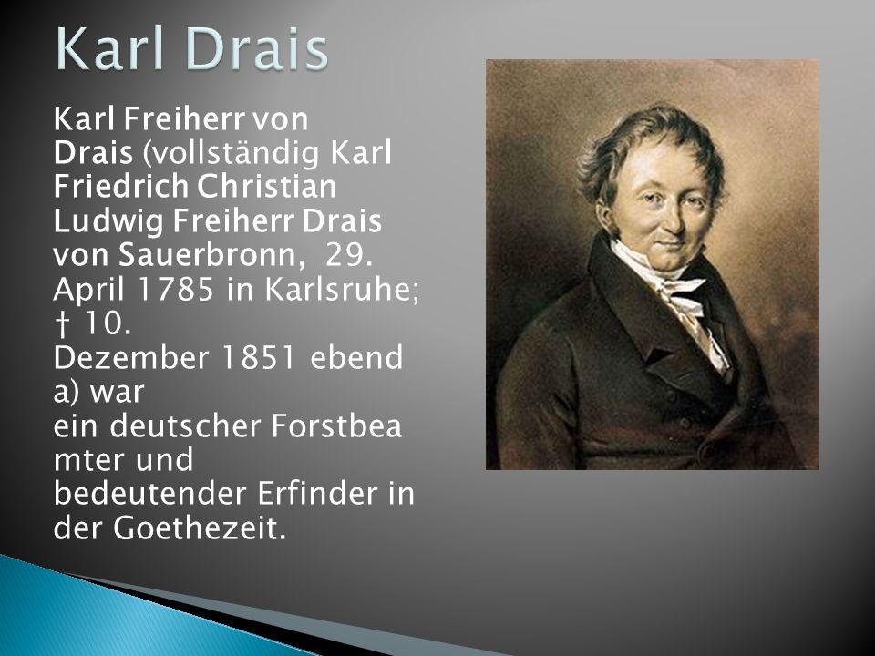 Karl Freiherr von Drais (vollständig Karl Friedrich Christian Ludwig Freiherr Drais von Sauerbronn, 29.