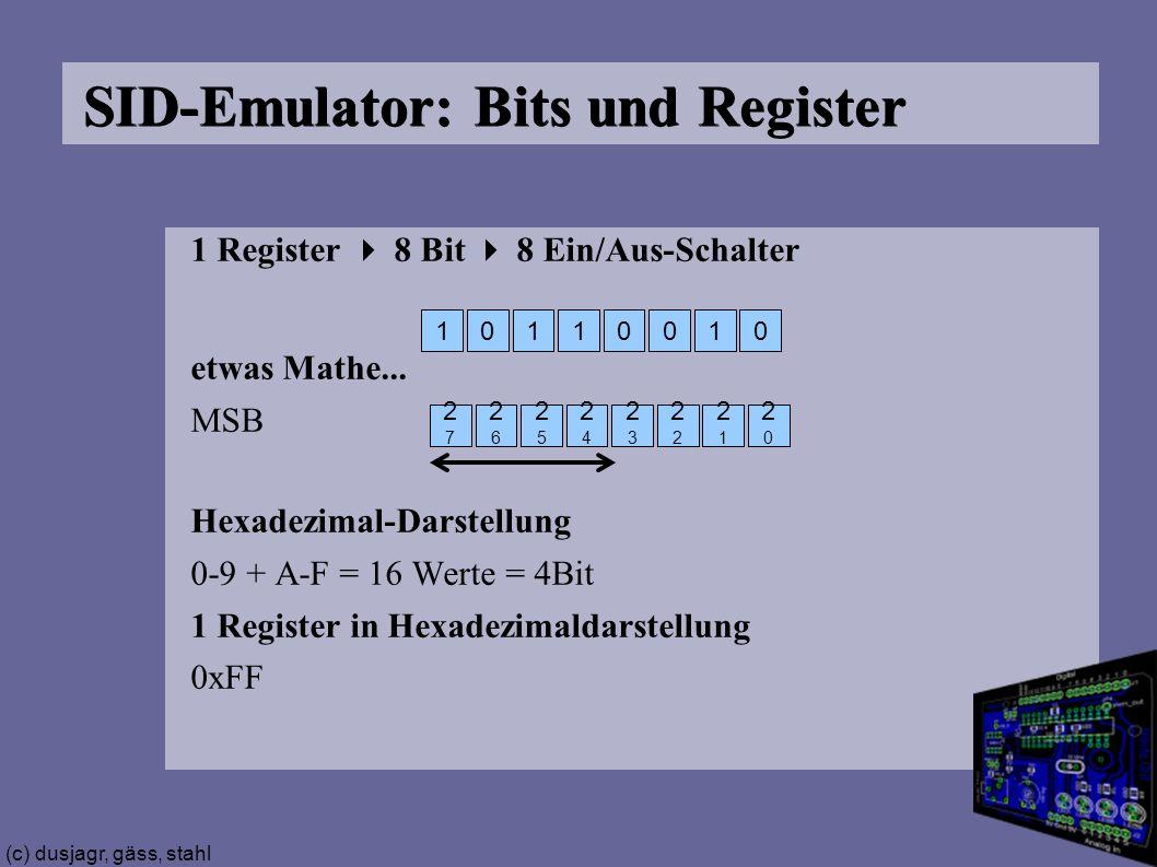 (c) dusjagr, gäss, stahl SID-Emulator: Bits und Register 1 Register  8 Bit  8 Ein/Aus-Schalter etwas Mathe...