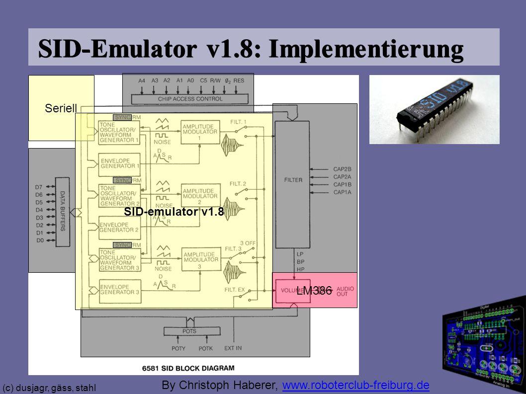 (c) dusjagr, gäss, stahl SID-Emulator v1.8: Implementierung Seriell SID-emulator v1.8 LM386 By Christoph Haberer, www.roboterclub-freiburg.dewww.roboterclub-freiburg.de