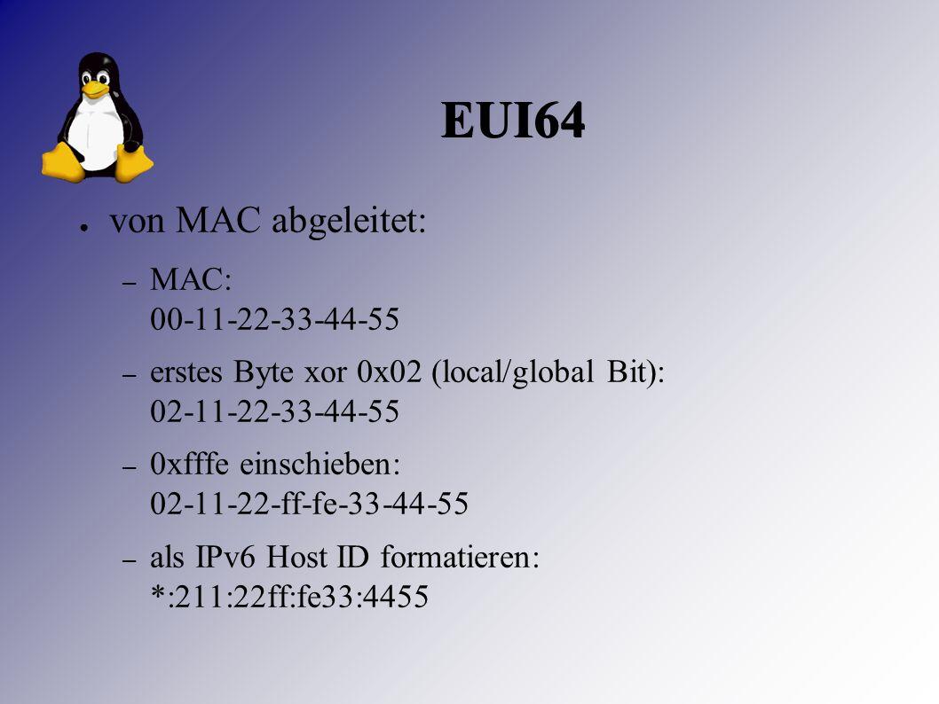 EUI64 ● von MAC abgeleitet: – MAC: 00-11-22-33-44-55 – erstes Byte xor 0x02 (local/global Bit): 02-11-22-33-44-55 – 0xfffe einschieben: 02-11-22-ff-fe-33-44-55 – als IPv6 Host ID formatieren: *:211:22ff:fe33:4455