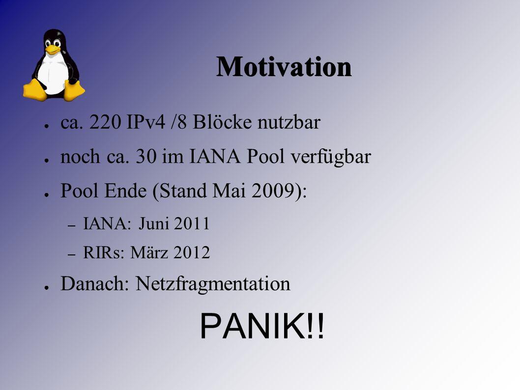Motivation ● ca.220 IPv4 /8 Blöcke nutzbar ● noch ca.
