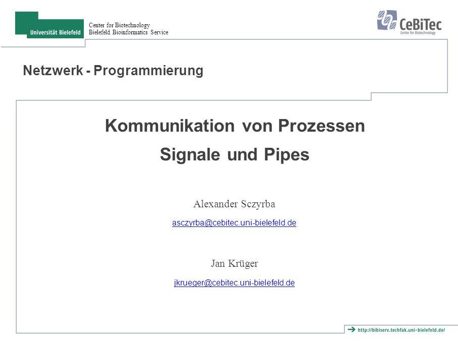 Center for Biotechnology Bielefeld Bioinformatics Service Kommunikation von Prozessen Parent und Child Prozesse koennen kommunizieren über ● Signale ● Pipes ● Shared Memory