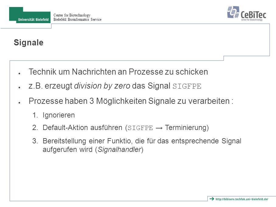 Center for Biotechnology Bielefeld Bioinformatics Service POSIX Signale (Ausschnitt) T: terminate, C: continue, .