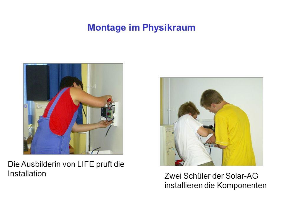 Montage im Physikraum Die Ausbilderin von LIFE prüft die Installation Zwei Schüler der Solar-AG installieren die Komponenten