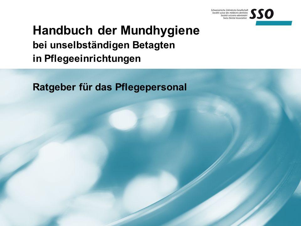 Handbuch der Mundhygiene bei unselbständigen Betagten in Pflegeeinrichtungen Ratgeber für das Pflegepersonal