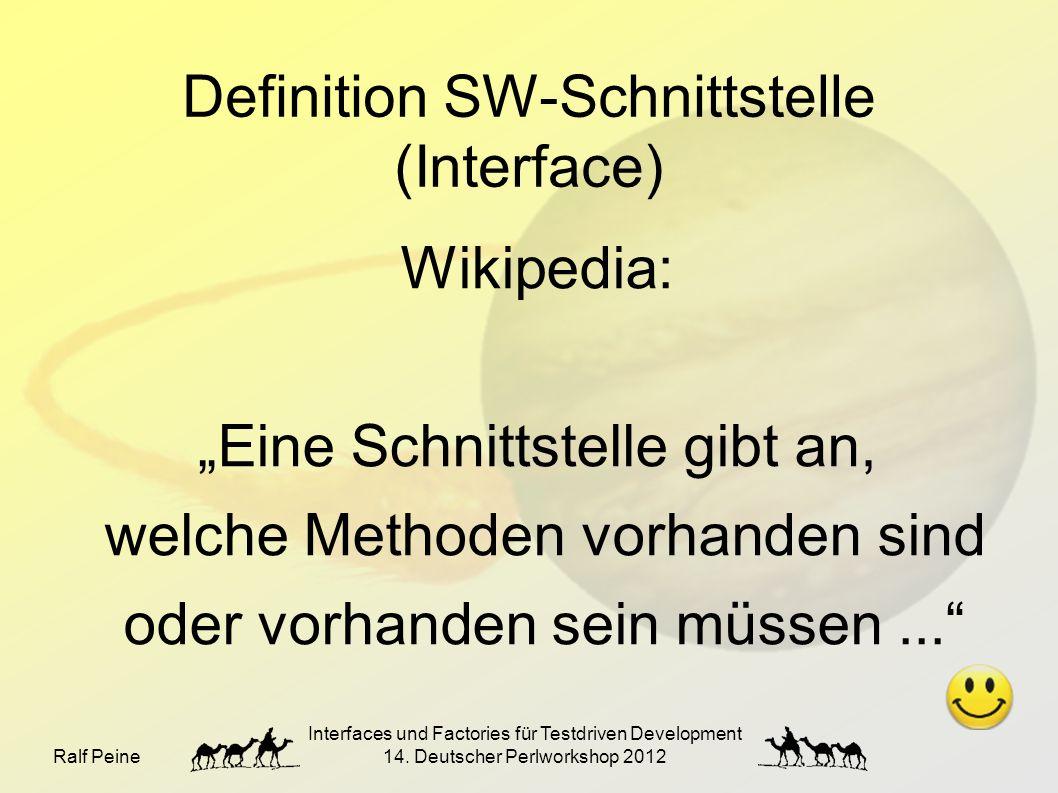 """Ralf Peine Interfaces und Factories für Testdriven Development 14. Deutscher Perlworkshop 2012 Definition SW-Schnittstelle (Interface) Wikipedia: """"Ein"""