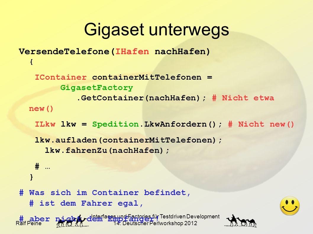 Ralf Peine Interfaces und Factories für Testdriven Development 14. Deutscher Perlworkshop 2012 Gigaset unterwegs VersendeTelefone(IHafen nachHafen) {