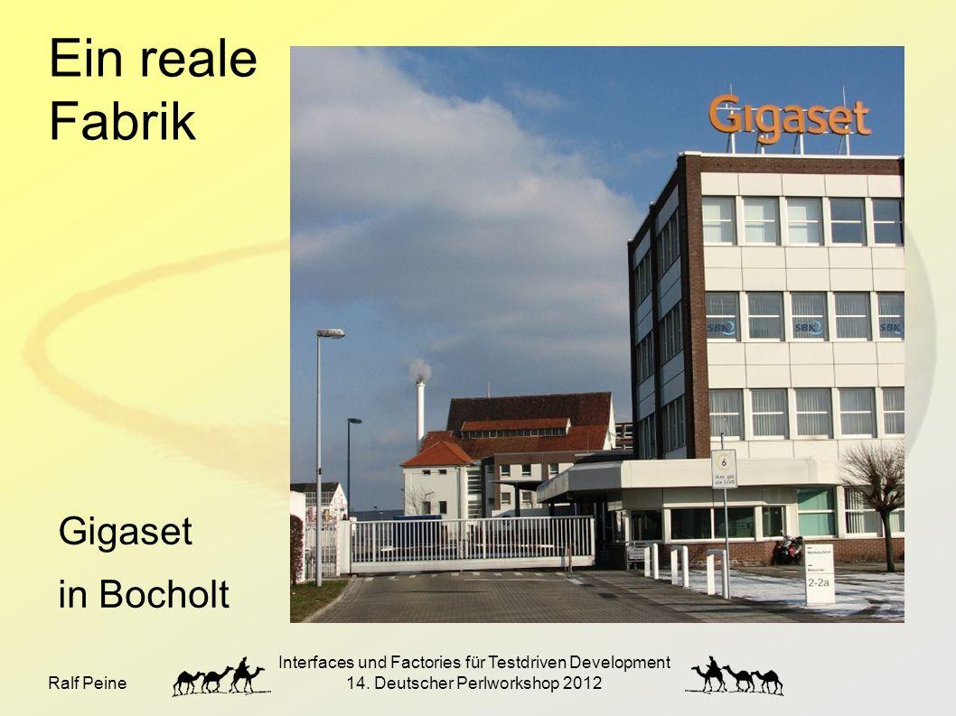 Ralf Peine Interfaces und Factories für Testdriven Development 14. Deutscher Perlworkshop 2012 Ein reale Fabrik Gigaset in Bocholt