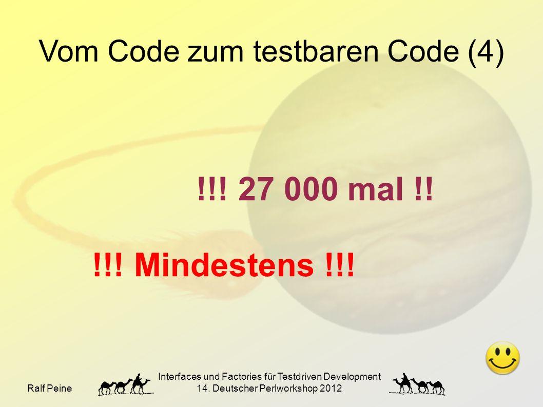 Ralf Peine Interfaces und Factories für Testdriven Development 14. Deutscher Perlworkshop 2012 Vom Code zum testbaren Code (4) !!! 27 000 mal !! !!! M