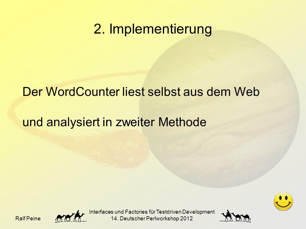 Ralf Peine Interfaces und Factories für Testdriven Development 14. Deutscher Perlworkshop 2012 2. Implementierung Der WordCounter liest selbst aus dem