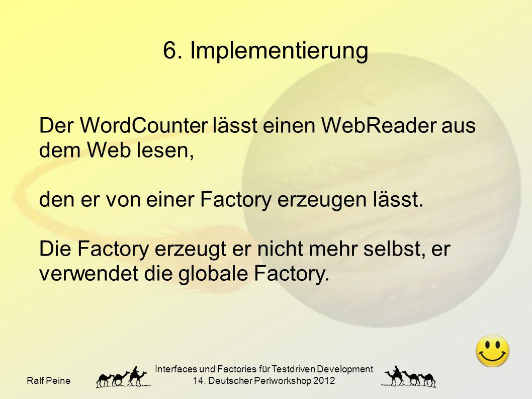 Ralf Peine Interfaces und Factories für Testdriven Development 14. Deutscher Perlworkshop 2012 6. Implementierung Der WordCounter lässt einen WebReade