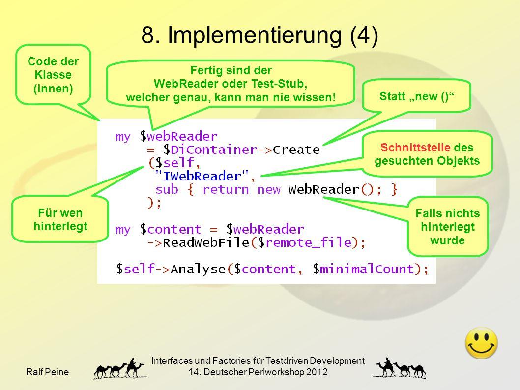 """Ralf Peine Interfaces und Factories für Testdriven Development 14. Deutscher Perlworkshop 2012 8. Implementierung (4) Statt """"new ()"""" Schnittstelle des"""