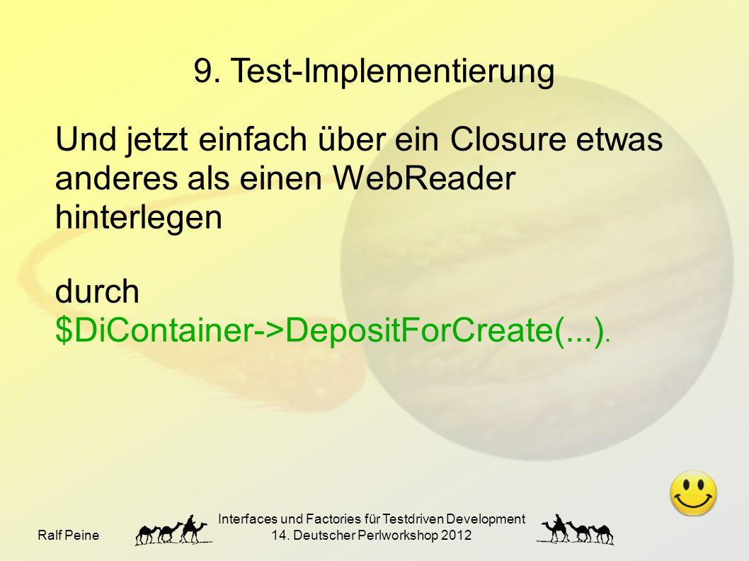 Ralf Peine Interfaces und Factories für Testdriven Development 14. Deutscher Perlworkshop 2012 9. Test-Implementierung Und jetzt einfach über ein Clos
