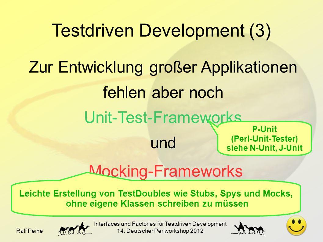 Ralf Peine Interfaces und Factories für Testdriven Development 14. Deutscher Perlworkshop 2012 Testdriven Development (3) Zur Entwicklung großer Appli