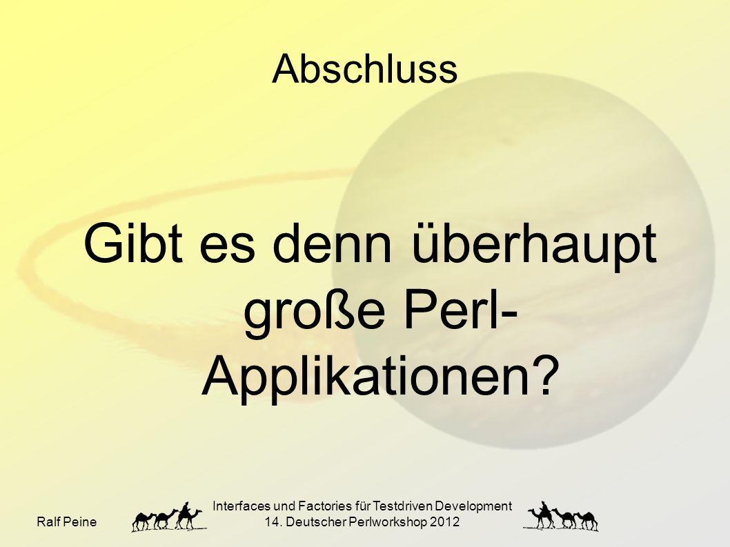 Ralf Peine Interfaces und Factories für Testdriven Development 14. Deutscher Perlworkshop 2012 Gibt es denn überhaupt große Perl- Applikationen? Absch