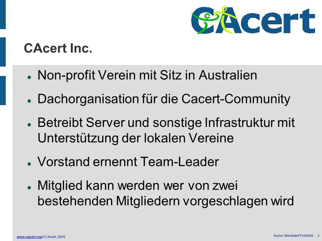 www.cacert.orgwww.cacert.org © CAcert, 2010 Autor: Bernhard Fröhlich 3 CAcert Inc. Non-profit Verein mit Sitz in Australien Dachorganisation für die C