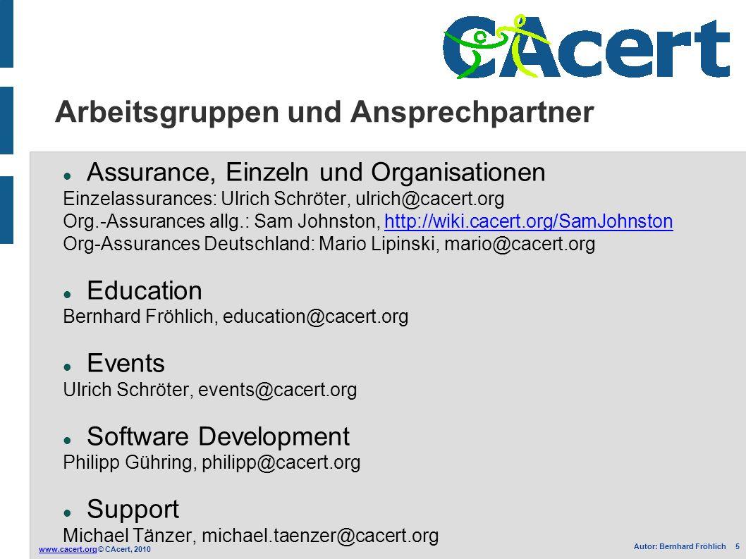 www.cacert.orgwww.cacert.org © CAcert, 2010 Autor: Bernhard Fröhlich 5 Arbeitsgruppen und Ansprechpartner Assurance, Einzeln und Organisationen Einzel
