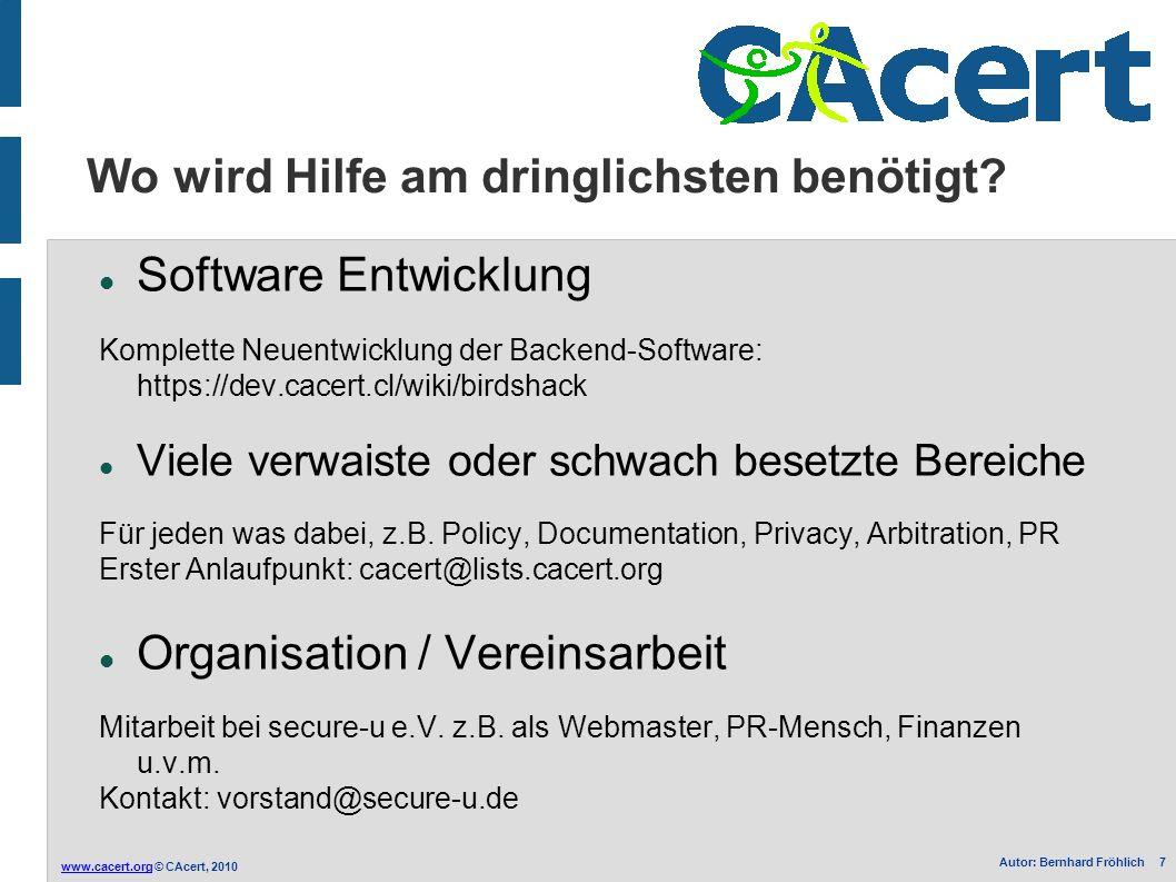 www.cacert.orgwww.cacert.org © CAcert, 2010 Autor: Bernhard Fröhlich 7 Wo wird Hilfe am dringlichsten benötigt? Software Entwicklung Komplette Neuentw