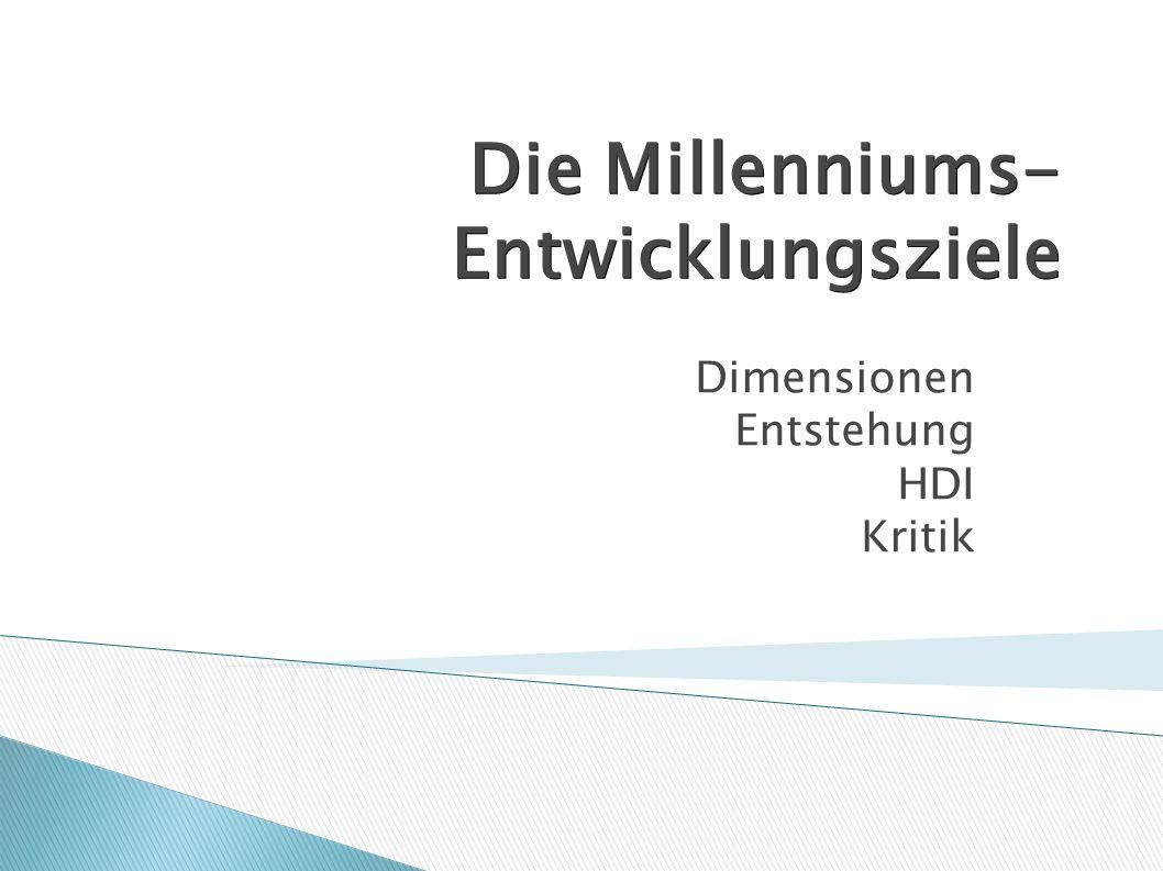 Die Millenniums- Entwicklungsziele Dimensionen Entstehung HDI Kritik