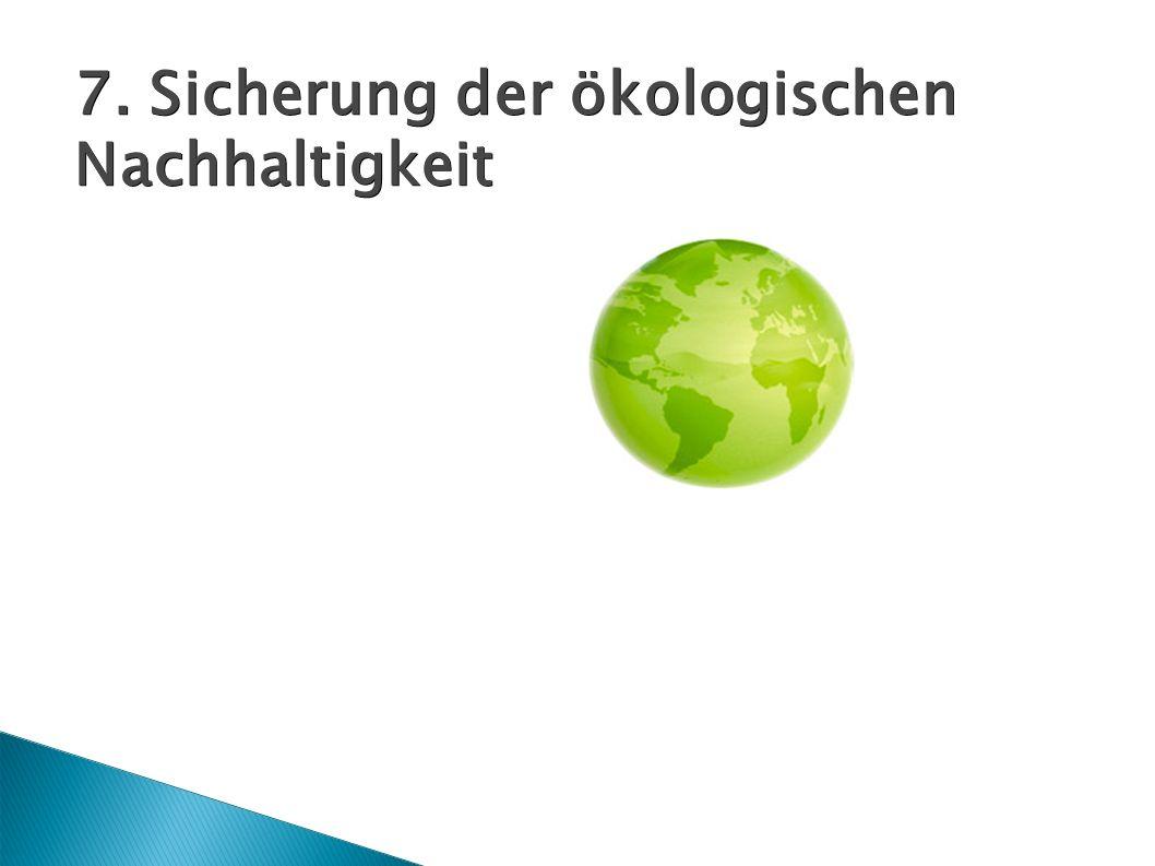 7. Sicherung der ökologischen Nachhaltigkeit