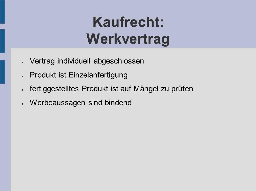 Kaufrecht: Werkvertrag ● Vertrag individuell abgeschlossen ● Produkt ist Einzelanfertigung ● fertiggestelltes Produkt ist auf Mängel zu prüfen ● Werbeaussagen sind bindend