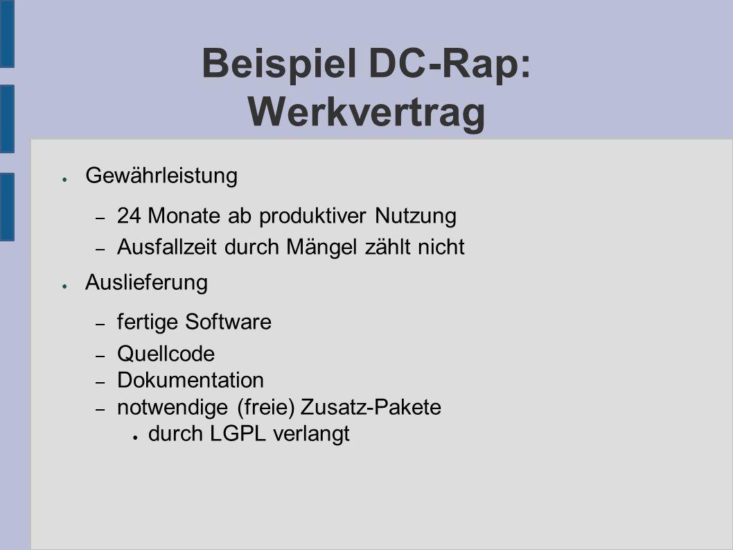 Beispiel DC-Rap: Werkvertrag ● Gewährleistung – 24 Monate ab produktiver Nutzung – Ausfallzeit durch Mängel zählt nicht ● Auslieferung – fertige Software – Quellcode – Dokumentation – notwendige (freie) Zusatz-Pakete ● durch LGPL verlangt