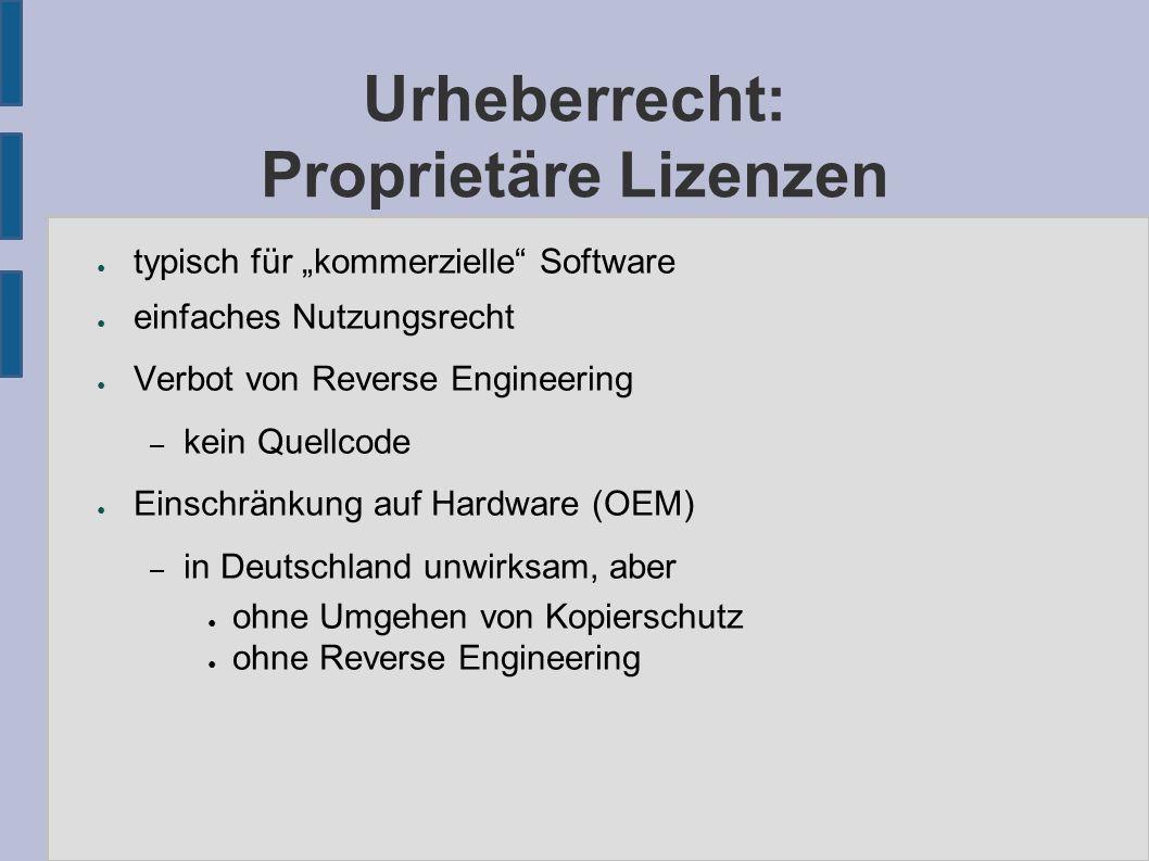 """Urheberrecht: Proprietäre Lizenzen ● typisch für """"kommerzielle Software ● einfaches Nutzungsrecht ● Verbot von Reverse Engineering – kein Quellcode ● Einschränkung auf Hardware (OEM) – in Deutschland unwirksam, aber ● ohne Umgehen von Kopierschutz ● ohne Reverse Engineering"""