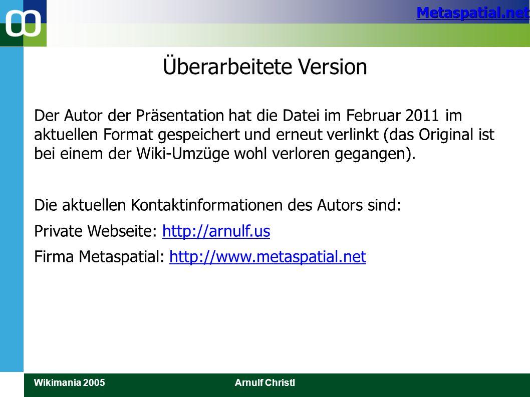 Metaspatial.net Wikimania 2005Arnulf Christl Überarbeitete Version Der Autor der Präsentation hat die Datei im Februar 2011 im aktuellen Format gespei