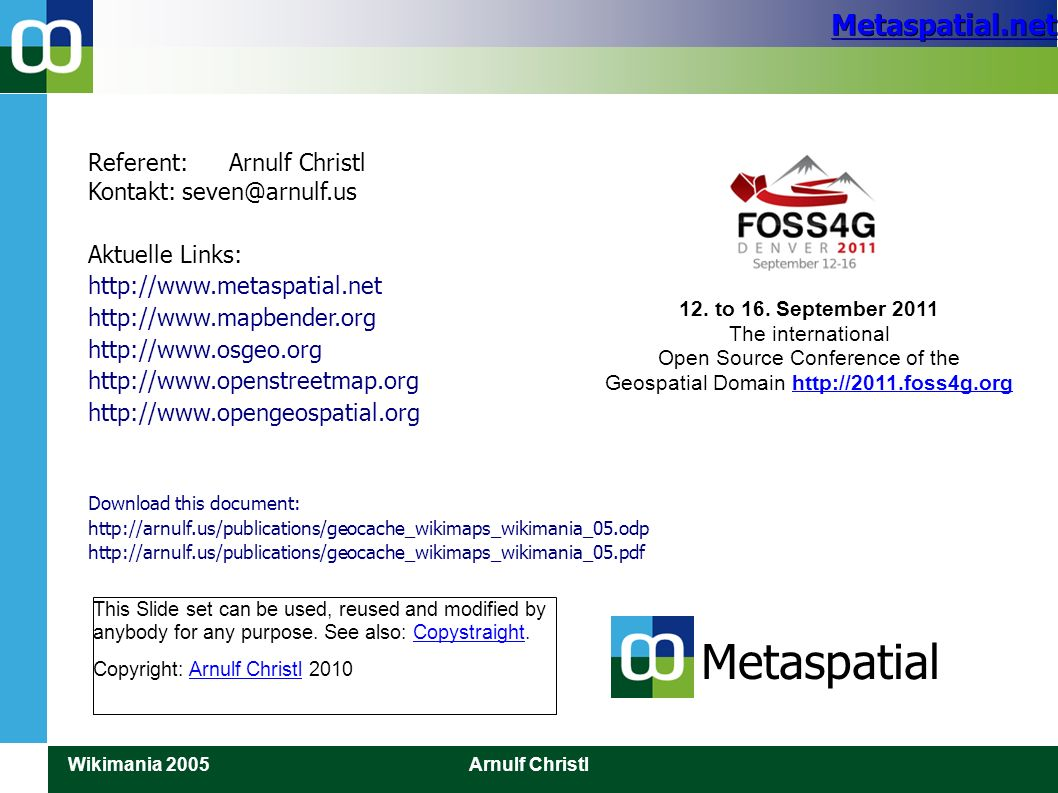 Metaspatial.net Wikimania 2005Arnulf Christl This Slide set can be used, reused and modified by anybody for any purpose. See also: Copystraight.Copyst