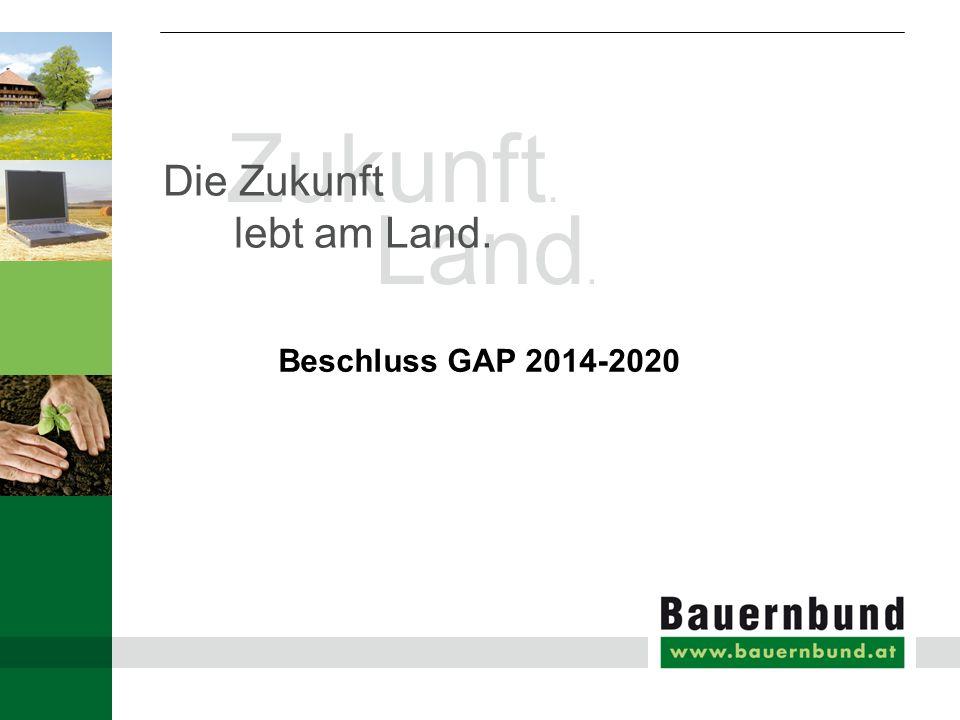 Zukunft. Land. Die Zukunft lebt am Land. Beschluss GAP 2014-2020