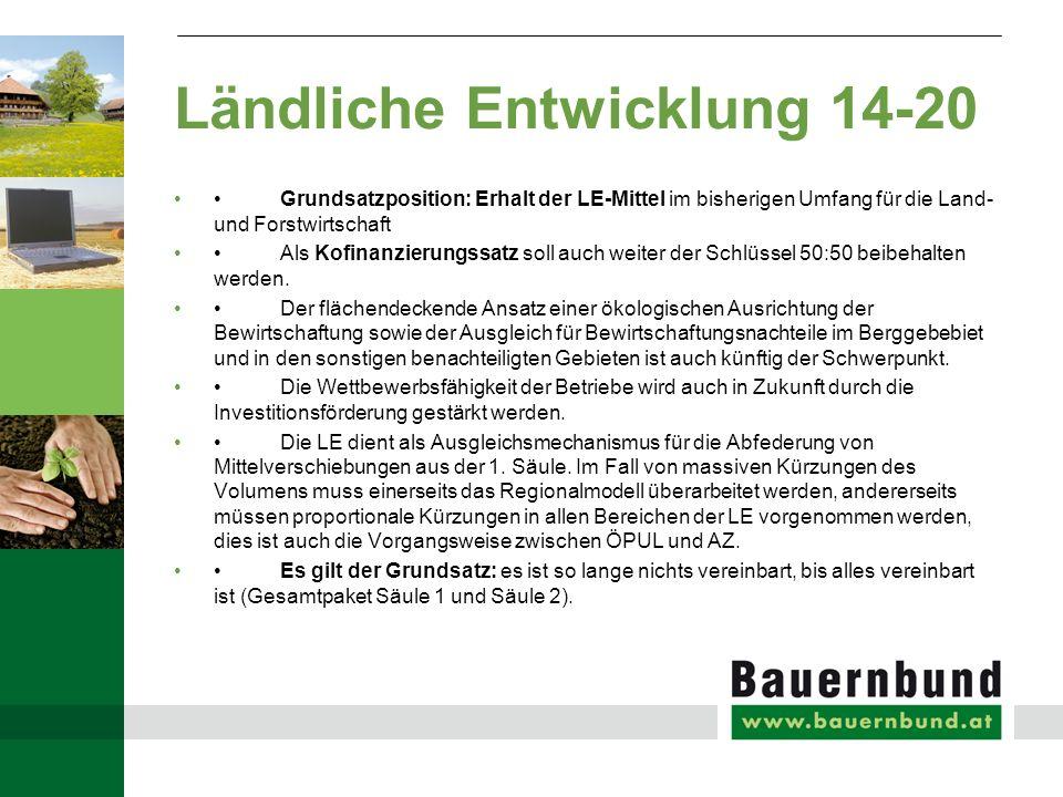 Ländliche Entwicklung 14-20 Grundsatzposition: Erhalt der LE-Mittel im bisherigen Umfang für die Land- und Forstwirtschaft Als Kofinanzierungssatz soll auch weiter der Schlüssel 50:50 beibehalten werden.