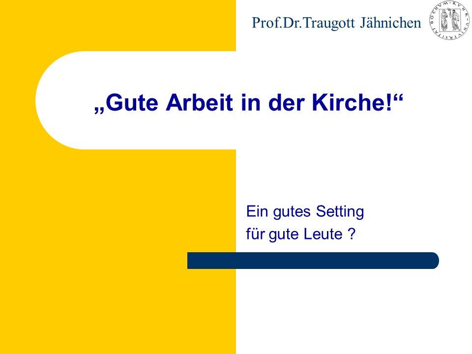 """Prof.Dr.Traugott Jähnichen """"Gute Arbeit in der Kirche!"""" Ein gutes Setting für gute Leute ?"""
