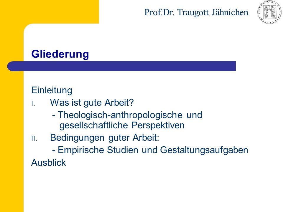 Prof.Dr. Traugott Jähnichen Gliederung Einleitung I. Was ist gute Arbeit? - Theologisch-anthropologische und gesellschaftliche Perspektiven II. Beding