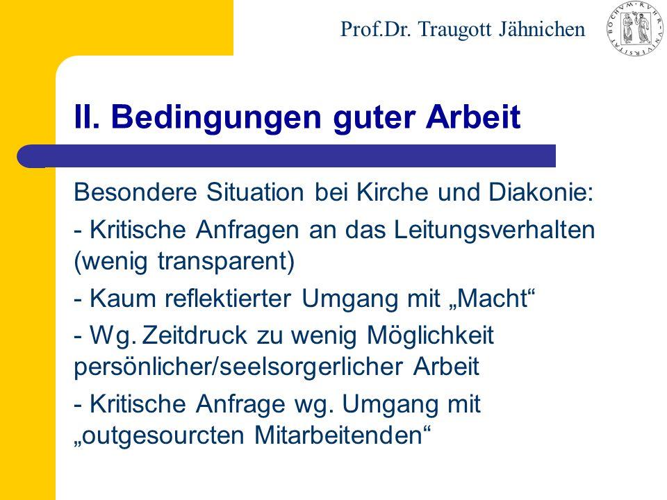 Prof.Dr. Traugott Jähnichen II. Bedingungen guter Arbeit Besondere Situation bei Kirche und Diakonie: - Kritische Anfragen an das Leitungsverhalten (w