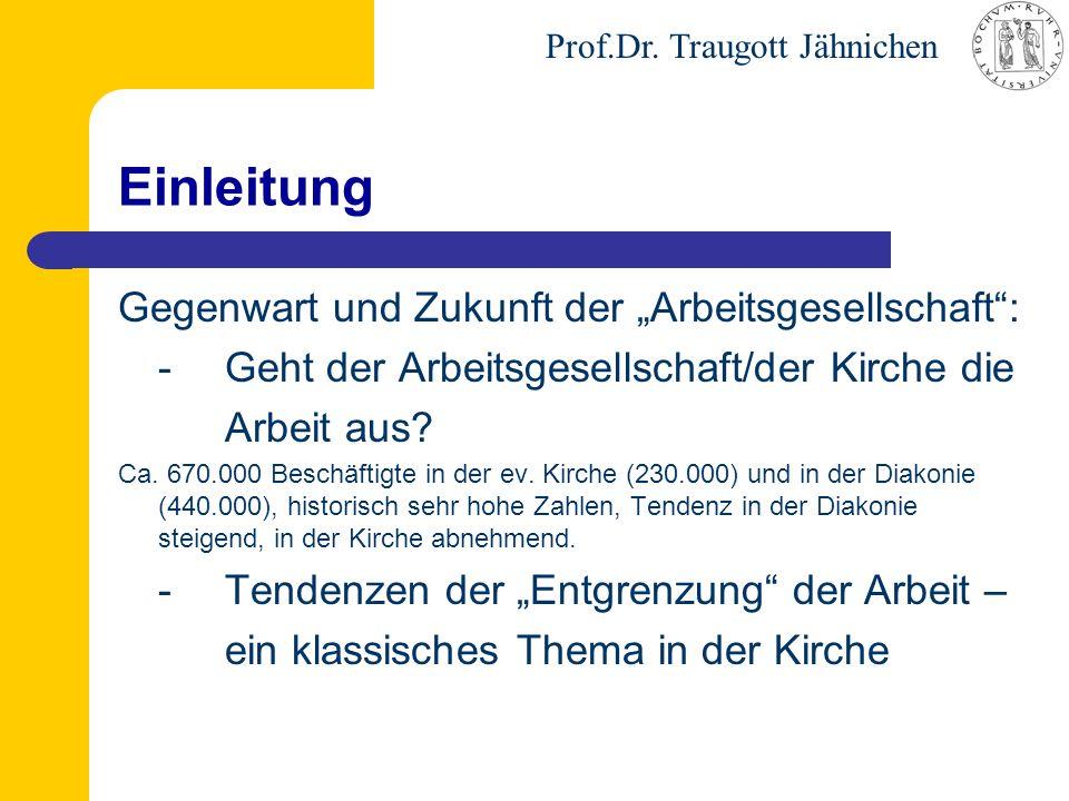 """Prof.Dr. Traugott Jähnichen Einleitung Gegenwart und Zukunft der """"Arbeitsgesellschaft"""": - Geht der Arbeitsgesellschaft/der Kirche die Arbeit aus? Ca."""