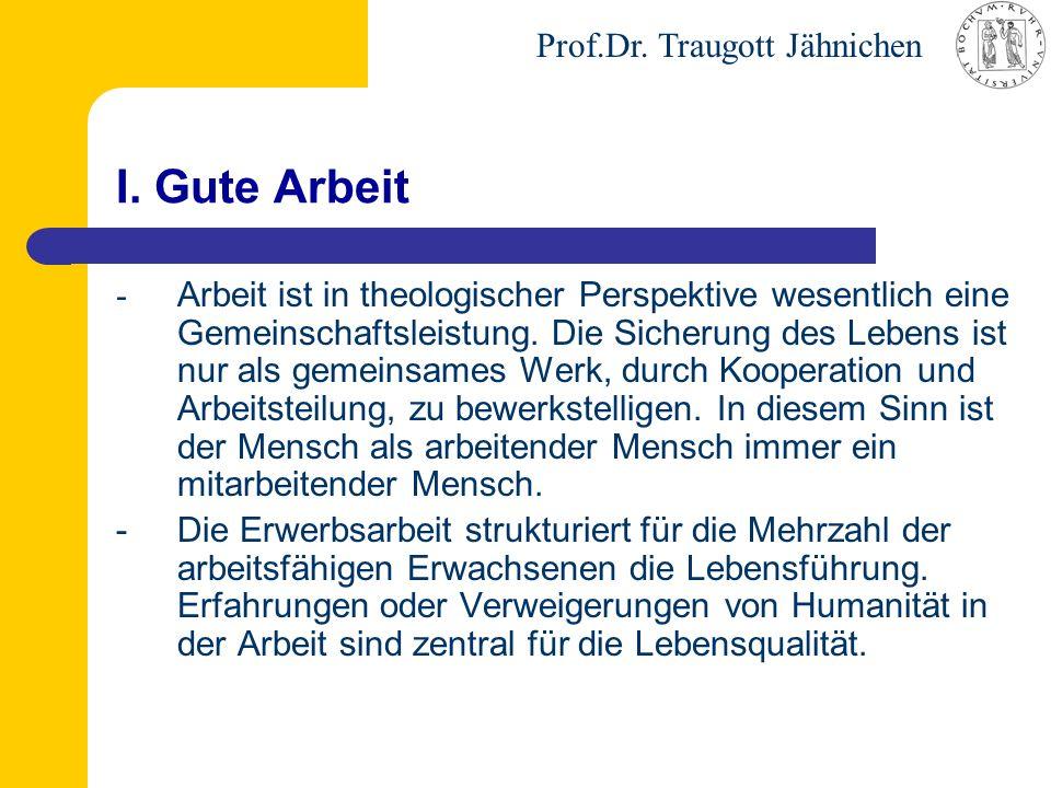 Prof.Dr. Traugott Jähnichen I. Gute Arbeit - Arbeit ist in theologischer Perspektive wesentlich eine Gemeinschaftsleistung. Die Sicherung des Lebens i