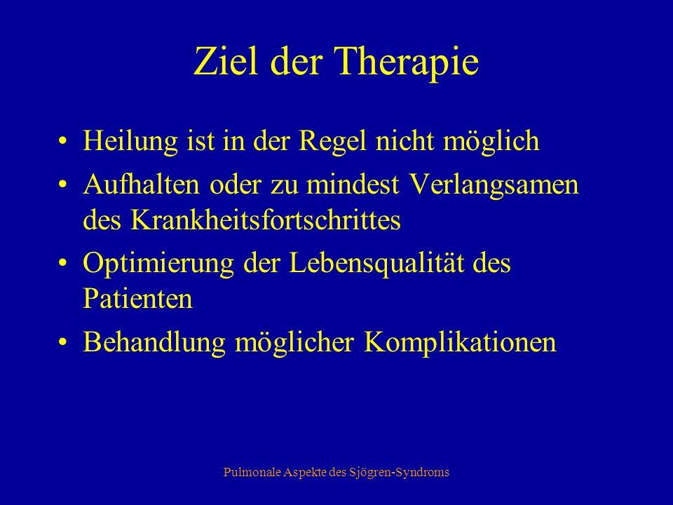 Pulmonale Aspekte des Sjögren-Syndroms Ziel der Therapie Heilung ist in der Regel nicht möglich Aufhalten oder zu mindest Verlangsamen des Krankheitsfortschrittes Optimierung der Lebensqualität des Patienten Behandlung möglicher Komplikationen