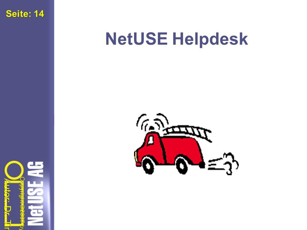 Autor: Dr. Tim Freyer Copyright ©2007 by NetUSE AG Seite: Seite: 14 NetUSE Helpdesk NetUS E