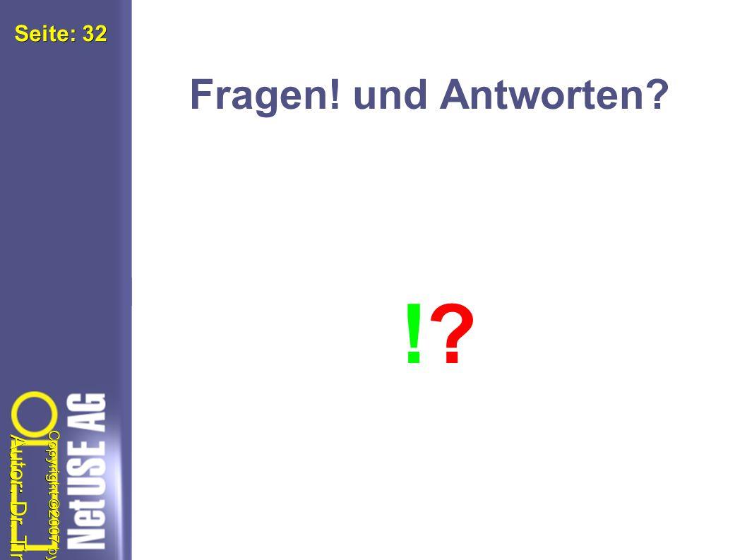 Autor: Dr. Tim Freyer Copyright ©2007 by NetUSE AG Seite: Seite: 32 Fragen! und Antworten ! !