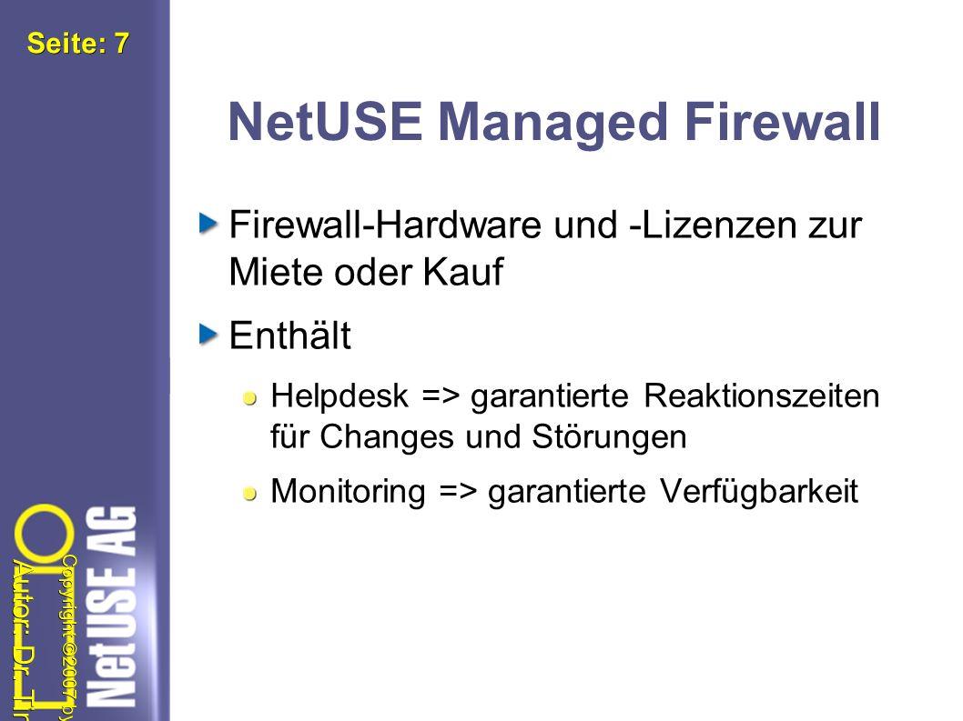 Autor: Dr. Tim Freyer Copyright ©2007 by NetUSE AG Seite: Seite: 8 NetUSE Managed Firewall