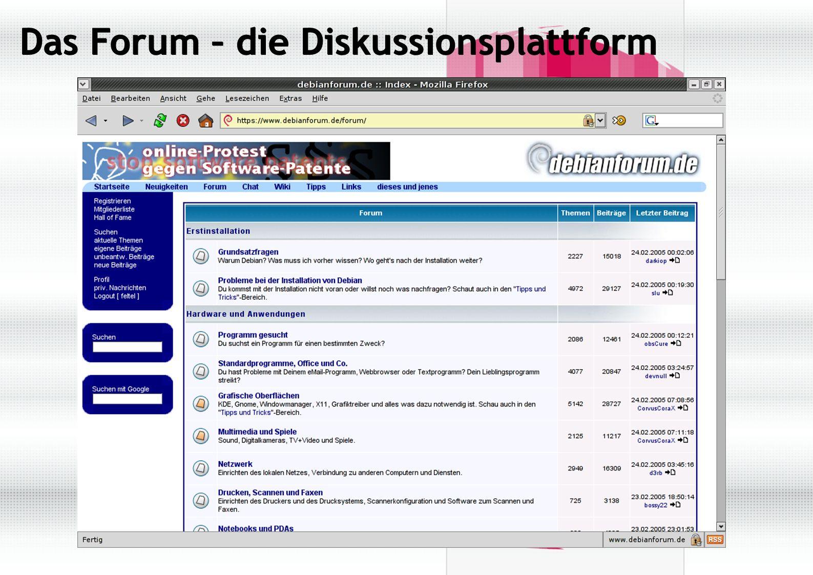 debianforum.de – ein paar Details ● Fast 500.000 Beiträge in mehr als 78.000 Themen erstellt von über 18.000 Mitgliedern ● Betreuung durch ein dreiköpfiges administratives Team, das sich über eine Mailingliste koordiniert und die Weiterentwicklung von debianforum.de bespricht.