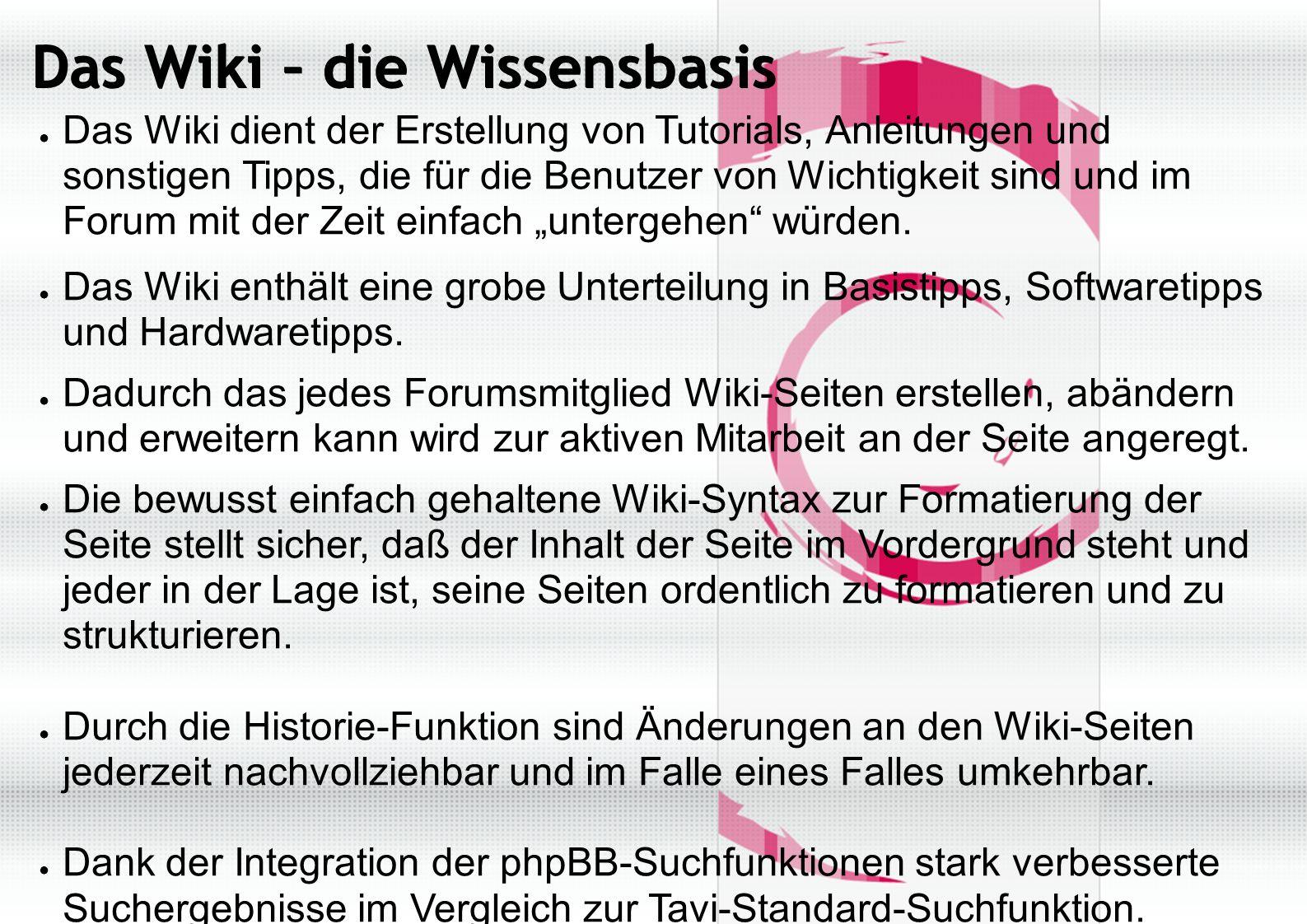 """Das Wiki – die Wissensbasis ● Das Wiki dient der Erstellung von Tutorials, Anleitungen und sonstigen Tipps, die für die Benutzer von Wichtigkeit sind und im Forum mit der Zeit einfach """"untergehen würden."""
