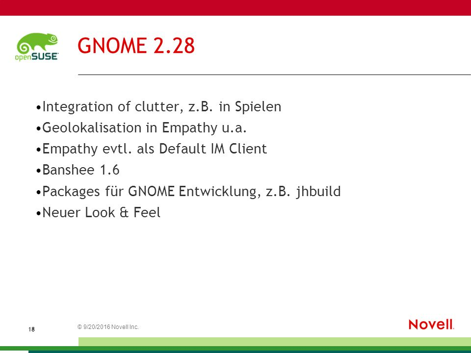 © 20.09.2016 Novell Inc. 1818 GNOME 2.28 Integration of clutter, z.B. in Spielen Geolokalisation in Empathy u.a. Empathy evtl. als Default IM Client B