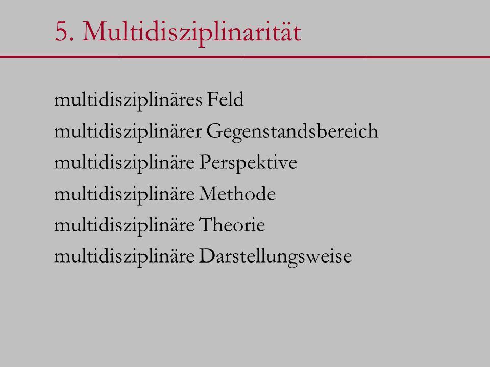 5. Multidisziplinarität multidisziplinäres Feld multidisziplinärer Gegenstandsbereich multidisziplinäre Perspektive multidisziplinäre Methode multidis