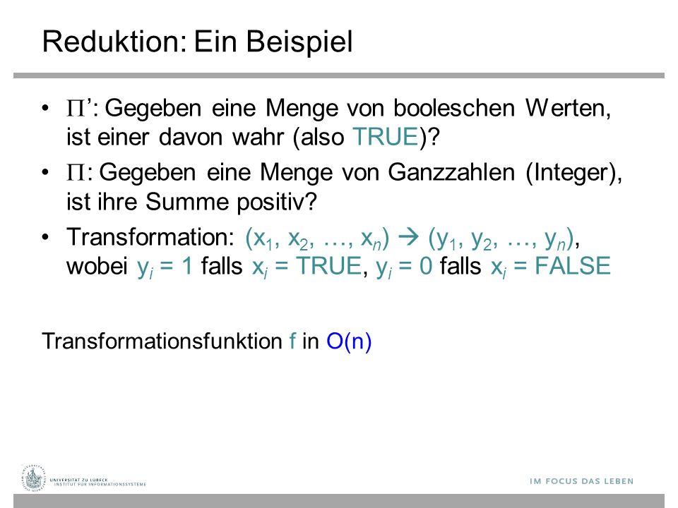 Reduktion: Ein Beispiel  ': Gegeben eine Menge von booleschen Werten, ist einer davon wahr (also TRUE).