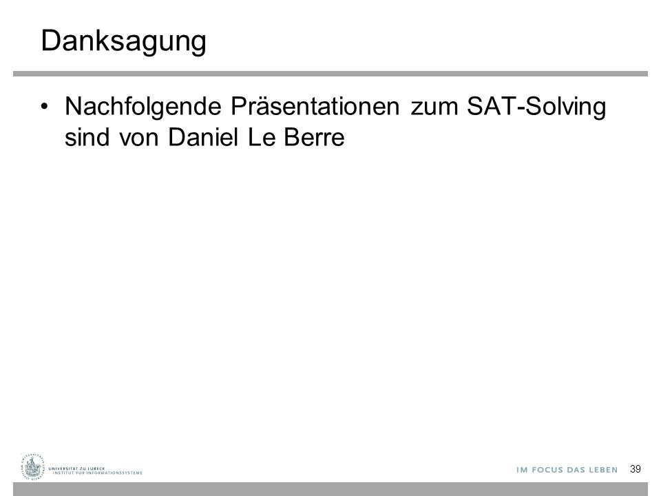 Danksagung Nachfolgende Präsentationen zum SAT-Solving sind von Daniel Le Berre 39