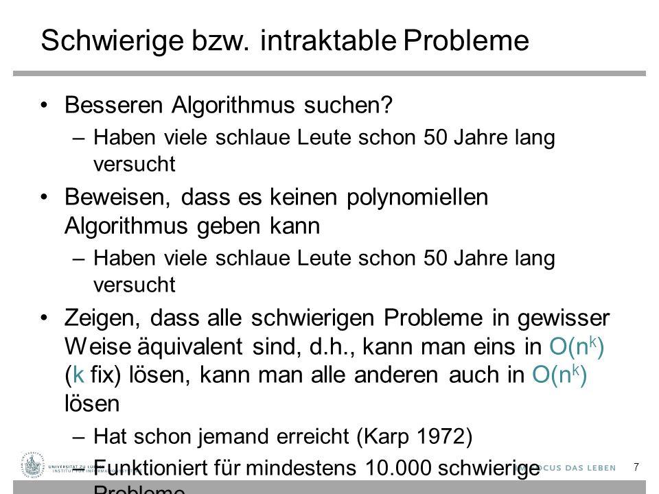 Schwierige bzw. intraktable Probleme Besseren Algorithmus suchen.
